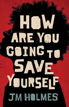 How Are You Going to Save Yourself, JM Holmes