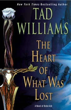 The Heart of What Was Lost: A Novel of Osten Ard, Tad Williams