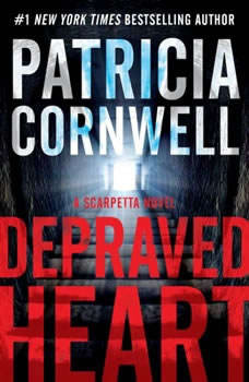 Depraved Heart: A Scarpetta Novel, Patricia Cornwell