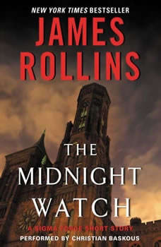 Midnight Watch: A Sigma Force Short Story A Sigma Force Short Story, James Rollins