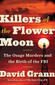 Killers of the Flower Moon: The Osage Murders and the Birth of the FBI, David Grann