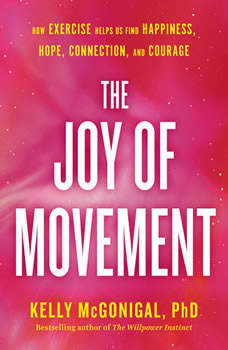 The Joy of Movement: How exercise helps us find happiness, hope, connection, and courage, Kelly McGonigal