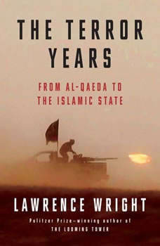The Terror Years: From al-Qaeda to the Islamic State From al-Qaeda to the Islamic State, Lawrence Wright