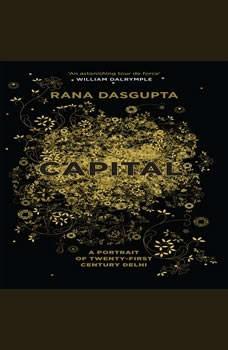 Capital: The Eruption of Delhi The Eruption of Delhi, Rana Dasgupta