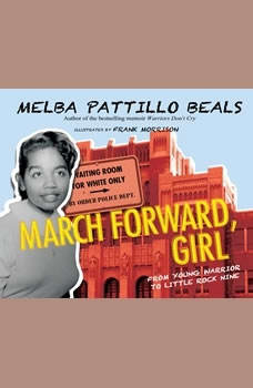 March Forward, Girl: From Young Warrior to Little Rock Nine From Young Warrior to Little Rock Nine, Melba Pattillo Beals. PhD