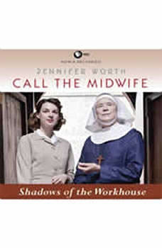 Call the Midwife: Shadows of the Workhouse, Jennifer Worth