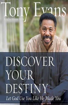 Discover Your Destiny: Let God Use You Like He Made You Let God Use You Like He Made You, Tony Evans