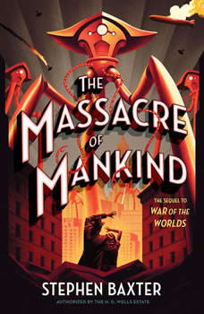The Massacre of Mankind: Sequel to The War of the Worlds, Stephen Baxter