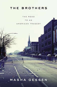 The Brothers: The Road to an American Tragedy The Road to an American Tragedy, Masha Gessen