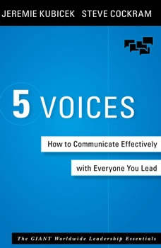 5 Voices: How to Communicate Effectively with Everyone You Lead, Jeremie Kubicek