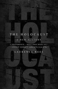 The Holocaust: A New History, Laurence Rees
