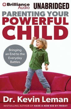 Parenting Your Powerful Child: Bringing an End to the Everyday Battles, Dr. Kevin Leman