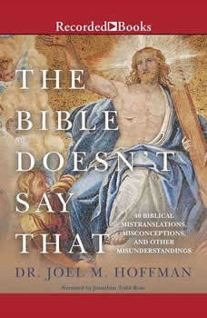 The Bible Doesn't Say That: 40 Biblical Mistranslations, Misconceptions, and Other Misunderstandings, Joel M. Hoffman