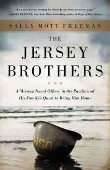 The Jersey Brothers: A Missing Naval Officer in the Pacific and His Family's Quest to Bring Him Home, Sally Mott Freeman