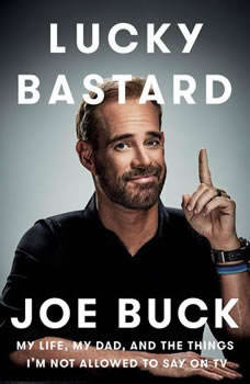 Lucky Bastard: My Life, My Dad, and the Things I'm Not Allowed to Say on TV, Joe Buck