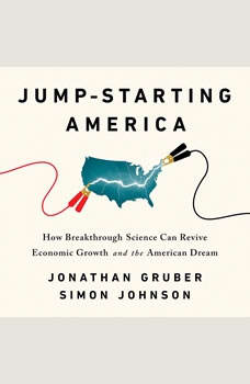 Jump-Starting America: How Breakthrough Science Can Revive Economic Growth and the American Dream How Breakthrough Science Can Revive Economic Growth and the American Dream, Jonathan Gruber