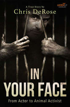 In Your Face: From Actor to Animal Activist, Chris DeRose