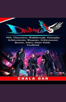 Devil May Cry 5 V, PS4, Characters, Walkthrough, Gameplay, Achievements, Weapons, Achievements, Bosses, Jokes, Game Guide Unofficial, Chala Dar