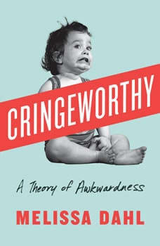 Cringeworthy: A Theory of Awkwardness, Melissa Dahl