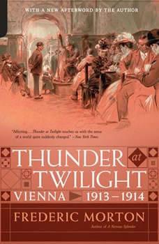 Thunder at Twilight: Vienna 1913/1914 Vienna 1913/1914, Frederic Morton