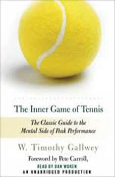 The Inner Game of Tennis: The Classic Guide to the Mental Side of Peak Performance, W. Timothy Gallwey