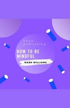 How To Be Mindful, Mark Williams