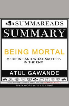 Summary of Being Mortal: Medicine and What Matters in the End by Atul Gawande, Summareads Media