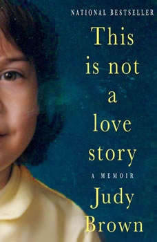 This Is Not a Love Story: A Memoir A Memoir, Judy Brown