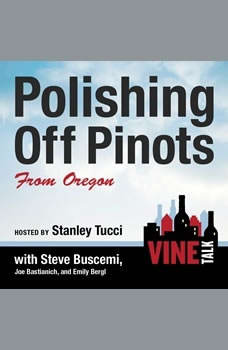 Polishing Off Pinots from Oregon: Vine Talk Episode 108, Vine Talk