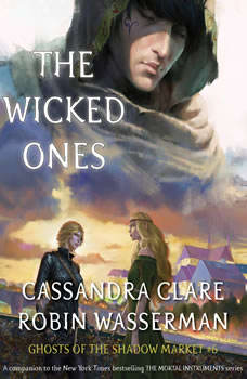 The Wicked Ones: Ghosts of the Shadow Market, Cassandra Clare