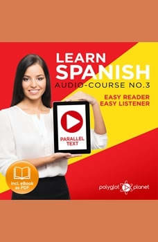 Learn Spanish - Easy Reader - Easy Listener - Parallel Text Spanish Audio Course No. 3 - The Spanish Easy Reader - Easy Audio Learning Course, Polyglot Planet
