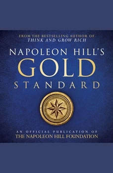 Napoleon Hill's Gold Standard:An Official Publication of the Napoleon Hill Foundation, Napoleon Hill