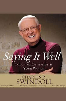 Saying It Well: Touching Others with Your Words Touching Others with Your Words, Charles R. Swindoll