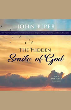 The Hidden Smile of God: The Fruit of Affliction in the Lives of John Bunyan, William Cowper, and David Brainerd The Fruit of Affliction in the Lives of John Bunyan, William Cowper, and David Brainerd, John Piper