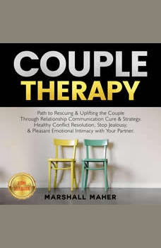 COUPLE THERAPY: Path to Rescuing & Uplifting the Couple Through Relationship Communication Cure & Strategy. Healthy Conflict Resolution, Stop Jealousy, & Pleasant Emotional Intimacy with Your Partner. NEW VERSION, MARSHALL MAHER
