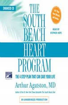 The South Beach Heart Program: The 4-Step Plan that Can Save Your Life, Arthur S. Agatston, M.D.
