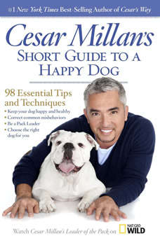 Cesar Millan's Short Guide to a Happy Dog: 98 Essential Tips and Techniques, Cesar Millan