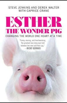 Esther the Wonder Pig: Changing the World One Heart at a Time Changing the World One Heart at a Time, Steve Jenkins