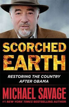 Scorched Earth: Restoring the Country after Obama, Michael Savage