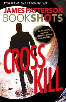 Cross Kill: A BookShot: An Alex Cross Story, James Patterson