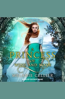 A Princess of Wind and Wave: A Retelling of The Little Mermaid, Melanie Cellier