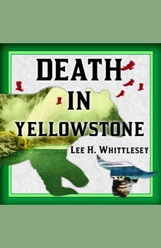 Death in Yellowstone: Accidents and Foolhardiness in the First National Park, Lee H. Whittlesey