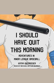 I Should Have Quit This Morning: Adventures in Minor League Baseball, Kathy Diekroeger