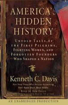 America's Hidden History: Untold Tales of the First Pilgrims, Fighting Women and Forgotten Founders Who Shaped a Nation, Kenneth C. Davis
