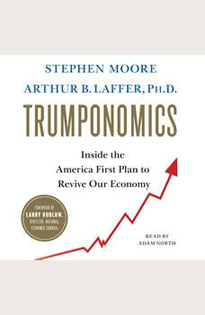 Trumponomics: Inside the America First Plan to Revive Our Economy, Stephen Moore