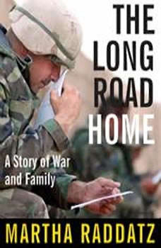 The Long Road Home: A Story of War and Family, Martha Raddatz