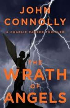The Wrath of Angels: A Charlie Parker Thriller A Charlie Parker Thriller, John Connolly
