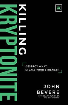 Killing Kryptonite: Destroy What Steals Your Strength, John Bevere
