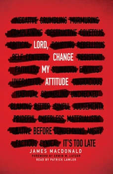 Lord, Change My Attitude: Before It's Too Late, James MacDonald