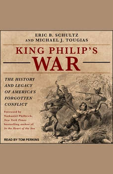 King Philip's War: The History and Legacy of America's Forgotten Conflict, Eric B. Schultz